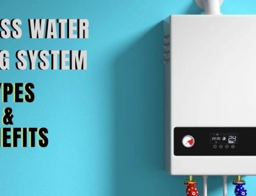 Different Types of Tankless Water Heating Systems & Its Benefits